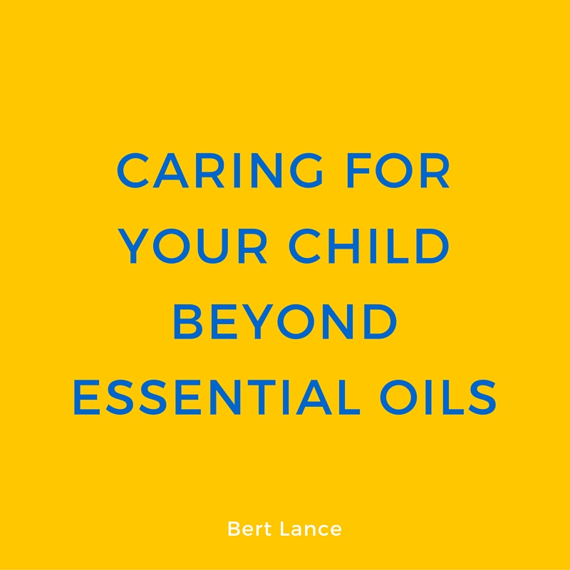 Caring for your child beyond Essential Oils